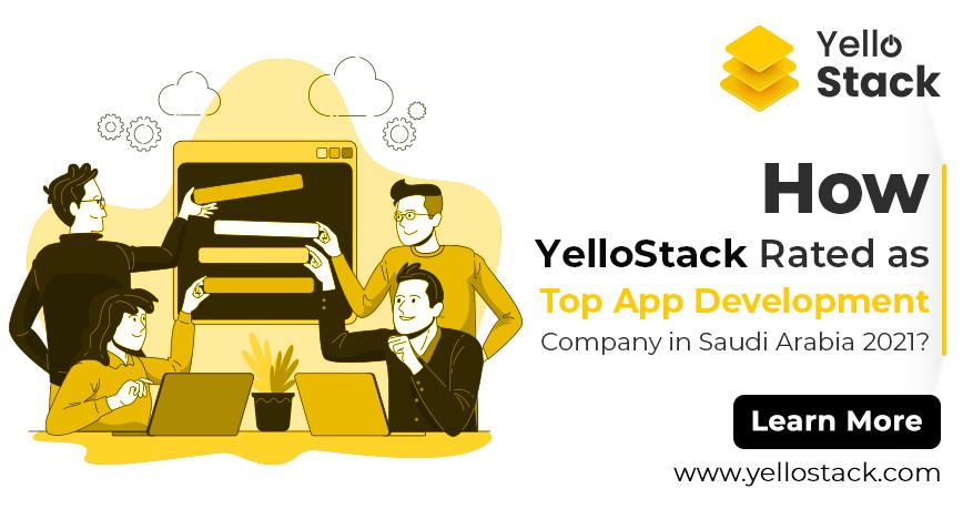 How YelloStack Rated as Top App Development Company in Saudi Arabia 2021